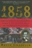 1858chadwick Review: <em>1858: Abraham Lincoln, Jefferson Davis, Robert E. Lee, Ulysses S. Grant, and the War They Failed to See</em> by Bruce Chadwick