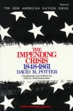 theimpendingcrisis1848 1861potter Review: <em>1858: Abraham Lincoln, Jefferson Davis, Robert E. Lee, Ulysses S. Grant, and the War They Failed to See</em> by Bruce Chadwick