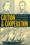 cautionandcooperationamericancivilwarinbritishamericanrelations Review: <em>Caution and Cooperation: The American Civil War in British American Relations</em>