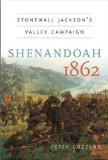 shenandoah1862stonewalljacksonsvalleycampaigncozzens Review: <i>Shenandoah 1862: Stonewall Jacksons Valley Campaign</i>