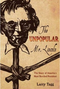 theunpopularmrlincolnlarrytagg 201x300 Review: <i>THE UNPOPULAR MR. LINCOLN: The Story of Americas Most Reviled President</i>