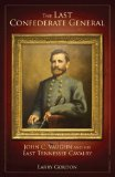 TheLastConfederateGeneralJohnCVaughnAndHidEastTennesseeCavalryLarryGordonZenithPress Review: <i>The Last Confederate General: John C. Vaughn and the East Tennessee Cavalry</i>