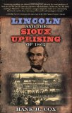 Lincoln and the Sioux Uprising of 1862 Review: Lincoln and the Sioux Uprising of 1862