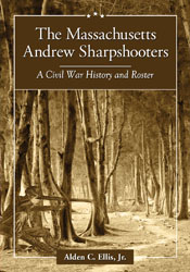 The Massachusetts Andrew Sharpshooters A Civil War History and Roster Ellis Civil War Book Acquisitions: January 2012