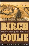 Birch Coulie: The Epic Battle of the Dakota War by Christgau