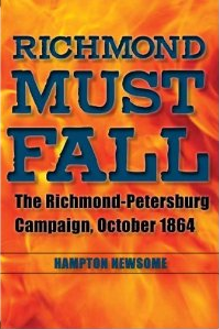 RichmondMustFallNewsome Civil War Book Review: <i>Richmond Must Fall: The Richmond Petersburg Campaign, October 1864</i>