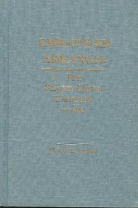 Embattled Arkansas: The Prairie Grove Campaign of 1862 by Michael E. Banasik